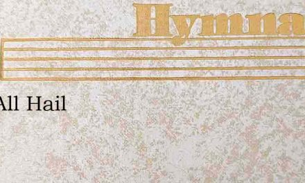 Hail All Hail – Hymn Lyrics