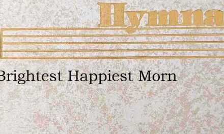 Hail Brightest Happiest Morn – Hymn Lyrics