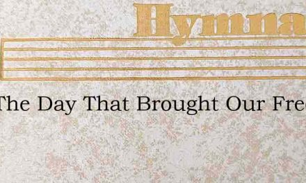 Hail The Day That Brought Our Freedom – Hymn Lyrics