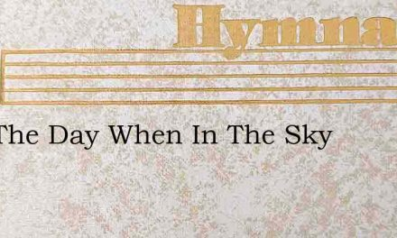 Hail The Day When In The Sky – Hymn Lyrics