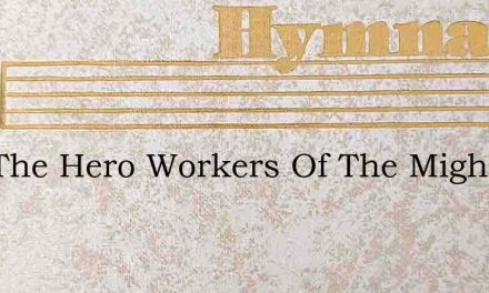 Hail The Hero Workers Of The Mighty Past – Hymn Lyrics
