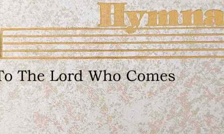 Hail To The Lord Who Comes – Hymn Lyrics