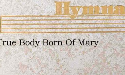 Hail True Body Born Of Mary – Hymn Lyrics