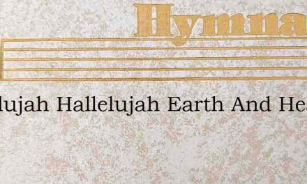 Hallelujah Hallelujah Earth And Heaven – Hymn Lyrics