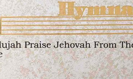 Hallelujah Praise Jehovah From The Heave – Hymn Lyrics