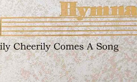 Happily Cheerily Comes A Song – Hymn Lyrics