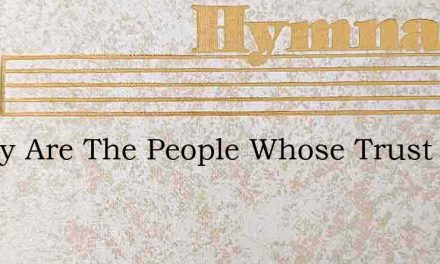 Happy Are The People Whose Trust Is In T – Hymn Lyrics