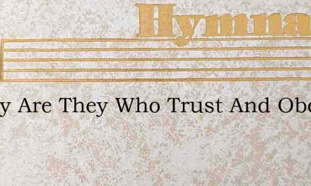 Happy Are They Who Trust And Obey – Hymn Lyrics