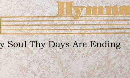 Happy Soul Thy Days Are Ending – Hymn Lyrics