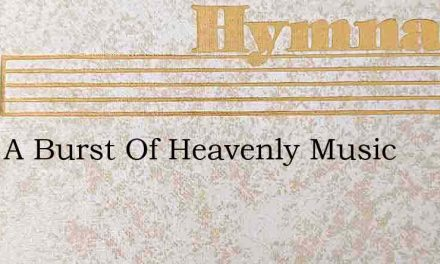 Hark A Burst Of Heavenly Music – Hymn Lyrics