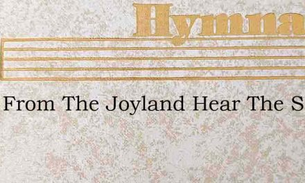 Hark From The Joyland Hear The Song – Hymn Lyrics