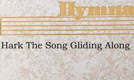 Hark Hark The Song Gliding Along – Hymn Lyrics