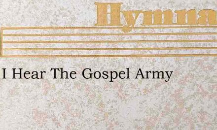 Hark I Hear The Gospel Army – Hymn Lyrics