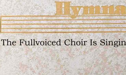 Hark The Fullvoiced Choir Is Singing – Hymn Lyrics