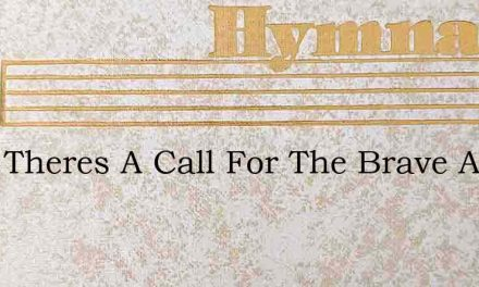 Hark Theres A Call For The Brave And Tru – Hymn Lyrics