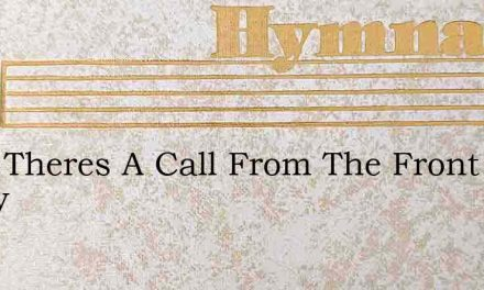 Hark Theres A Call From The Front Today – Hymn Lyrics