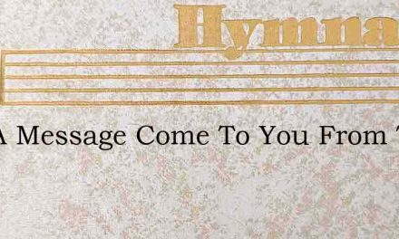 Has A Message Come To You From The King – Hymn Lyrics
