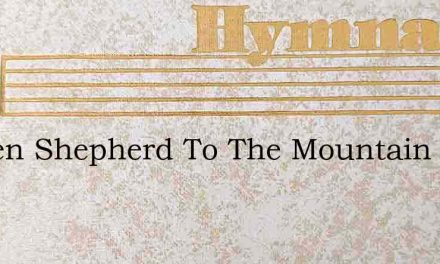 Hasten Shepherd To The Mountain – Hymn Lyrics