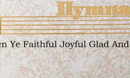 Hasten Ye Faithful Joyful Glad And Holy – Hymn Lyrics