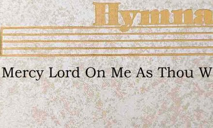 Have Mercy Lord On Me As Thou Wert Ever – Hymn Lyrics