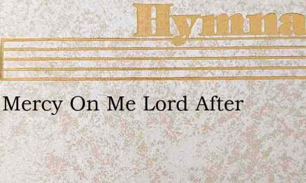 Have Mercy On Me Lord After – Hymn Lyrics