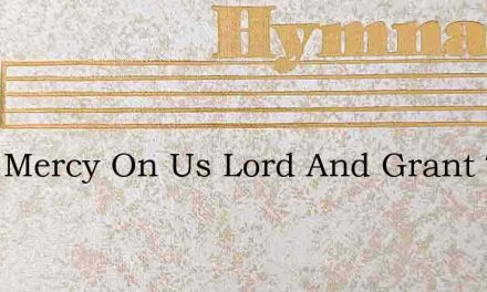 Have Mercy On Us Lord And Grant To Us – Hymn Lyrics