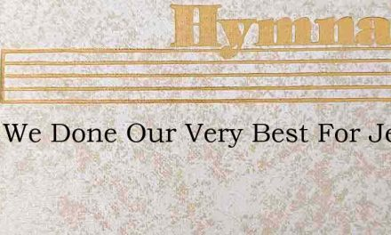 Have We Done Our Very Best For Jesus – Hymn Lyrics