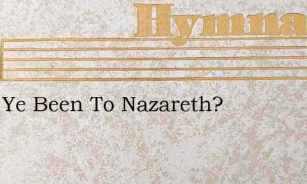 Have Ye Been To Nazareth? – Hymn Lyrics