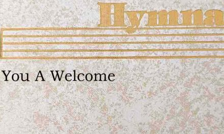 Have You A Welcome – Hymn Lyrics
