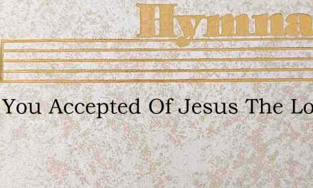 Have You Accepted Of Jesus The Lord – Hymn Lyrics