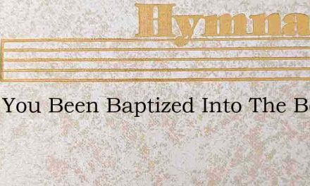 Have You Been Baptized Into The Body – Hymn Lyrics
