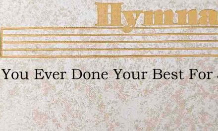 Have You Ever Done Your Best For Jesus – Hymn Lyrics