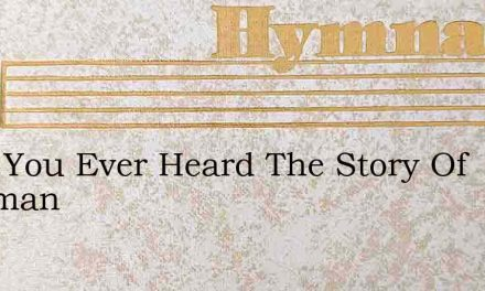 Have You Ever Heard The Story Of Kaufman – Hymn Lyrics