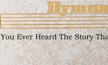 Have You Ever Heard The Story That The H – Hymn Lyrics