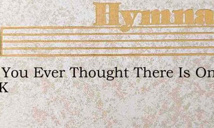 Have You Ever Thought There Is One Who K – Hymn Lyrics