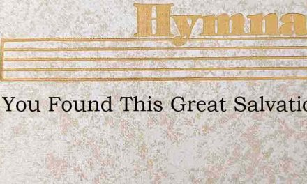 Have You Found This Great Salvation – Hymn Lyrics