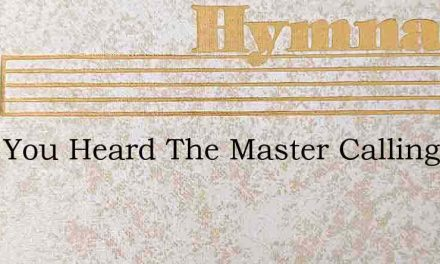 Have You Heard The Master Calling To His – Hymn Lyrics