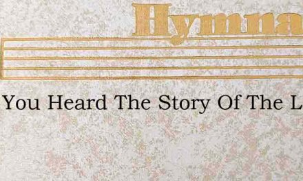 Have You Heard The Story Of The Lamb Onc – Hymn Lyrics