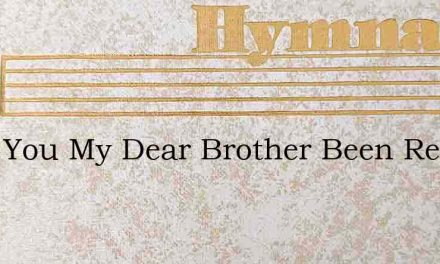 Have You My Dear Brother Been Rescued Fr – Hymn Lyrics