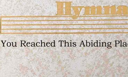 Have You Reached This Abiding Place In J – Hymn Lyrics