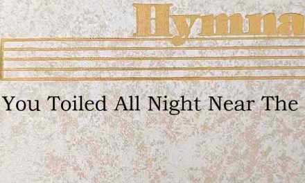 Have You Toiled All Night Near The Shore – Hymn Lyrics
