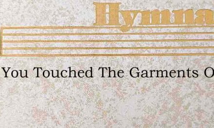 Have You Touched The Garments Of The Hol – Hymn Lyrics