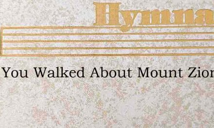 Have You Walked About Mount Zion – Hymn Lyrics