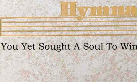 Have You Yet Sought A Soul To Win – Hymn Lyrics