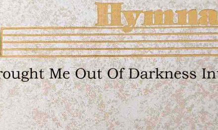 He Brought Me Out Of Darkness Into Light – Hymn Lyrics
