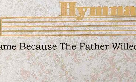 He Came Because The Father Willed – Hymn Lyrics