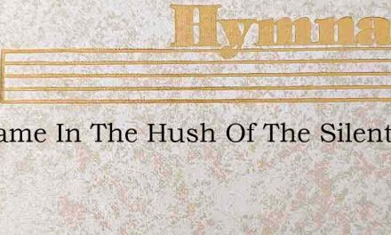 He Came In The Hush Of The Silent Night – Hymn Lyrics