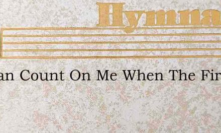 He Can Count On Me When The Firing Line – Hymn Lyrics