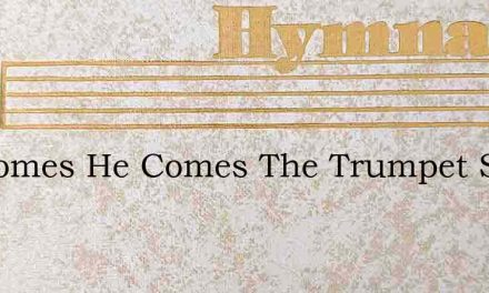 He Comes He Comes The Trumpet Sound – Hymn Lyrics