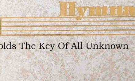He Holds The Key Of All Unknown – Hymn Lyrics